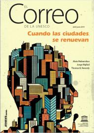EL Correo de la Unesco: Cuando las ciudades se renuevan abril-junio 2019