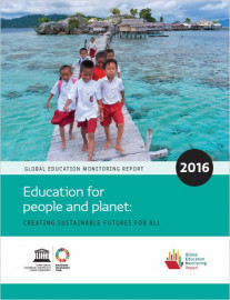 Global Education Monitoring Report 2016 Education for people and planet: creating sustainable futures for all