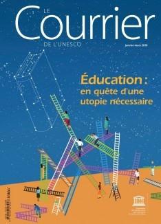 Le Courrier de l'Unesco (2018_1): Éducation : en quête d'une utopie nécessaire