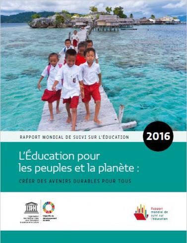 Rapport Mondial de Suivi sur l'Education - 2016 - L'Education pour les peuples et la planète: créer des avenirs durables pour tous