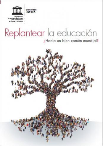 Replantear la educación: ¿Hacia un bien común mundial?