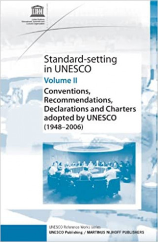 Standard-Setting In Unesco, Vol 2: Conventions, Recommendations, Declarations and Charters Adopted by UNESCO