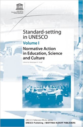 Standard-Setting In Unesco, Vol 1: Normative Action in Education, Science and Culture
