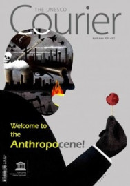 The Unesco Courier: Welcome to the Anthropocene! (april-june 2018)