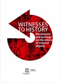 Witnesses to history: a compendium of documents and writings on the return of cultural objects
