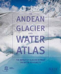 The Andean Glacier and Water Atlas The impact of glacier retreat on water resources