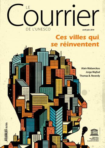 Le Courrier de l'UNESCO – N° 2 - 2019 – Ces Villes qui se réinventent (avril-juin 2019)