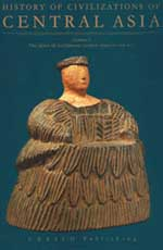 History of Civilizations of Central Asia  Volume I: The Dawn of Civilization: Earliest Times to 700 B.C.