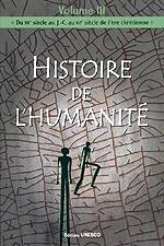 Histoire de l'humanité  Volume III : Du VIIe siècle av. J.-C. au VIIe siècle de l'ère chrétienne