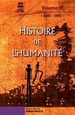 Histoire de l'humanité  Volume IV : 600 - 1492